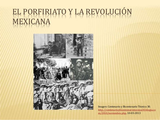 EL PORFIRIATO Y LA REVOLUCIÓNMEXICANA                    Imagen: Centenario y Bicentenario Técnica 30.                    ...
