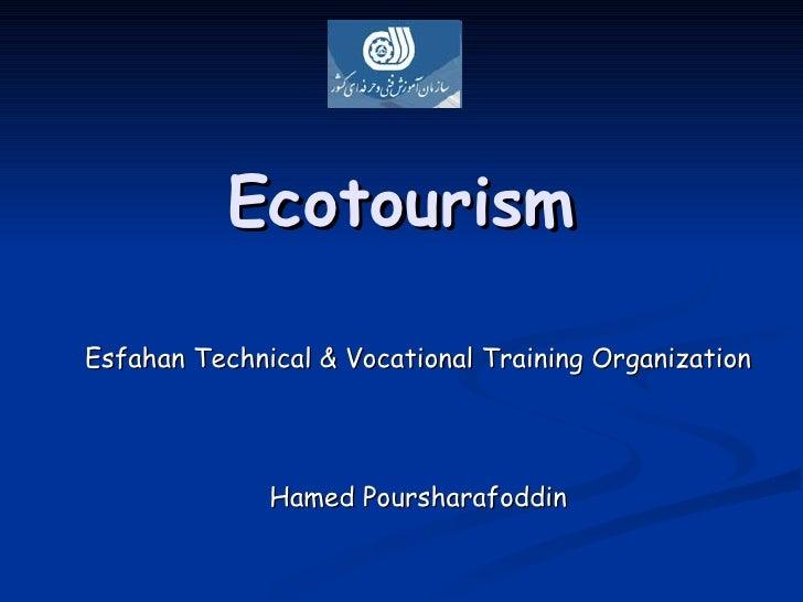 Ecotourism Esfahan Technical & Vocational Training Organization Hamed Poursharafoddin
