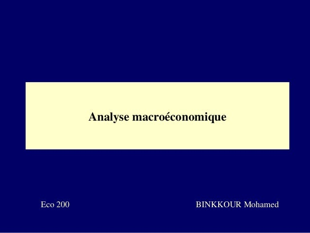 Analyse macroéconomique  Eco 200  BINKKOUR Mohamed