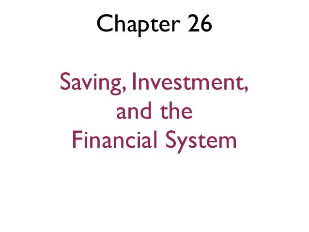 Chapter 26Saving, Investment,      and the Financial System