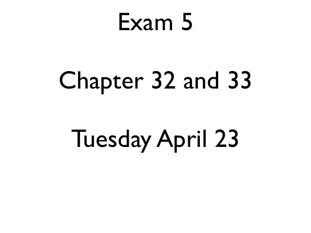 Exam 5Chapter 32 and 33 Tuesday April 23