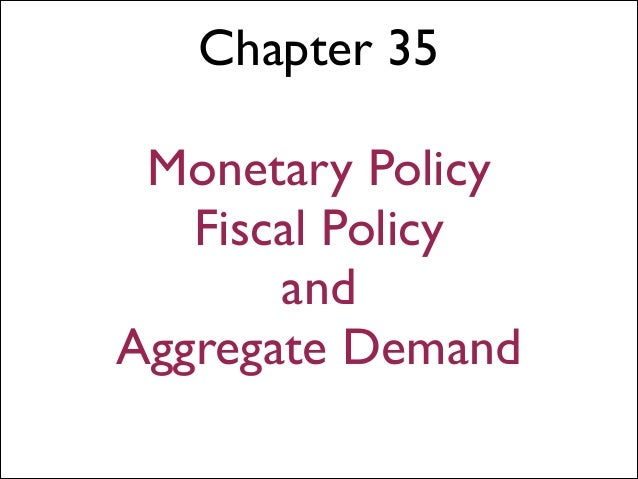 Chapter 35 ! Monetary Policy Fiscal Policy and Aggregate Demand