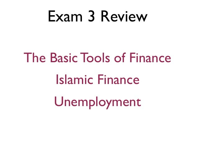 Exam 3 ReviewThe Basic Tools of Finance     Islamic Finance     Unemployment