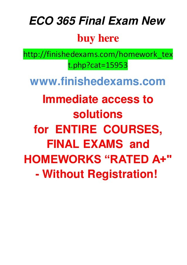 eco 365 final Study flashcards on [final exam 2015] eco 365 final exam 30/30 correct answers at cramcom quickly memorize the terms, phrases and much more cramcom makes it easy to get the grade you want.