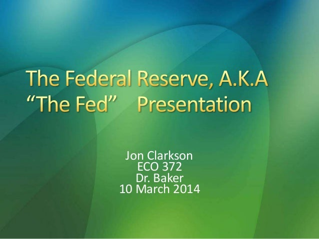 eco 372 federal reserve power point presentation Structure of central banks and the federal reserve system 12-2 origins of the  federal reserve system resistance to establishment of a central bank.