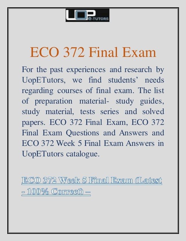 answers to eco 372 final exam Read eco 372 final exam from the story eco 372 final exam - questions and answers | uop students by uopstudents with 44 reads eco372finalexam, uopeco372finale.