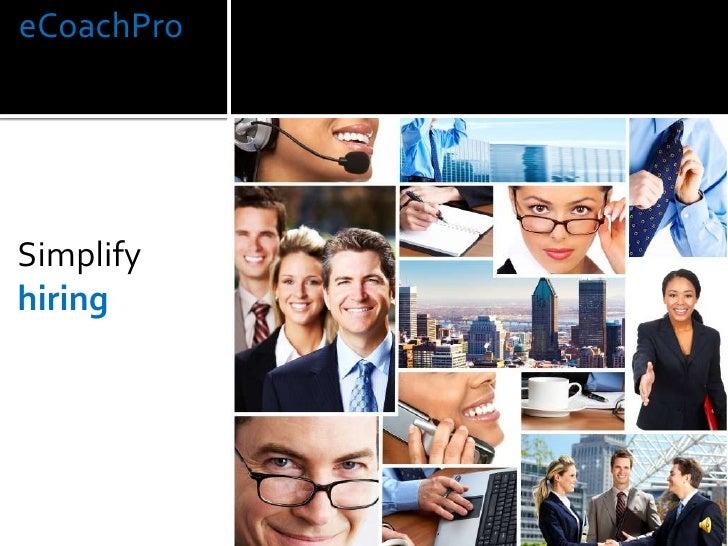 eCoachPro<br />Simplify<br />hiring<br />