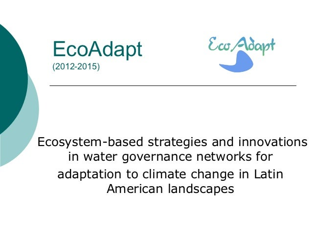 EcoAdapt  (2012-2015)Ecosystem-based strategies and innovations    in water governance networks for   adaptation to climat...