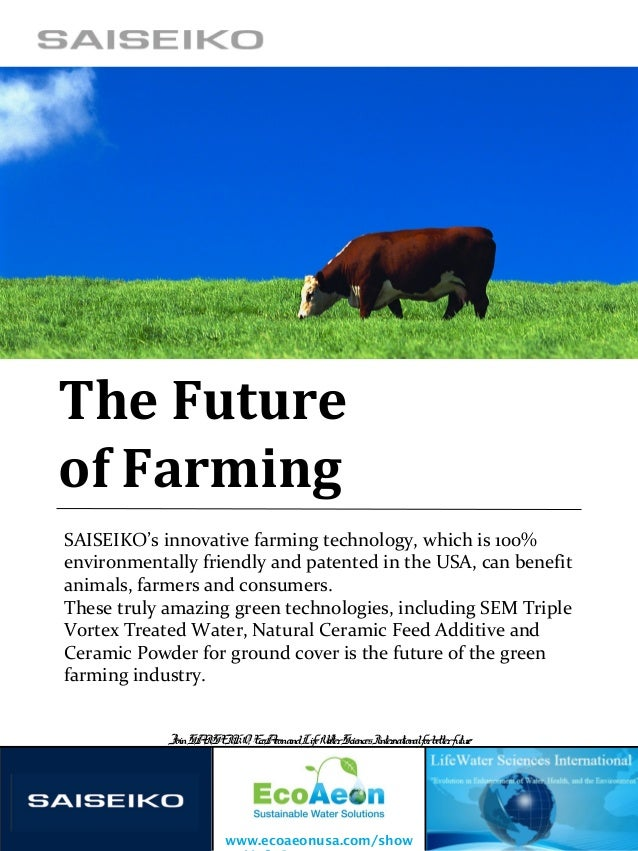 The Futureof FarmingSAISEIKO's innovative farming technology, which is 100%environmentally friendly and patented in the US...