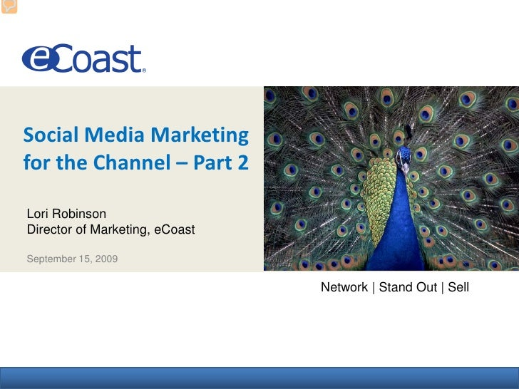 Social Media Marketing for the Channel – Part 2        eCoast AT-A-Glance  Lori Robinson Director of Marketing, eCoast  Se...