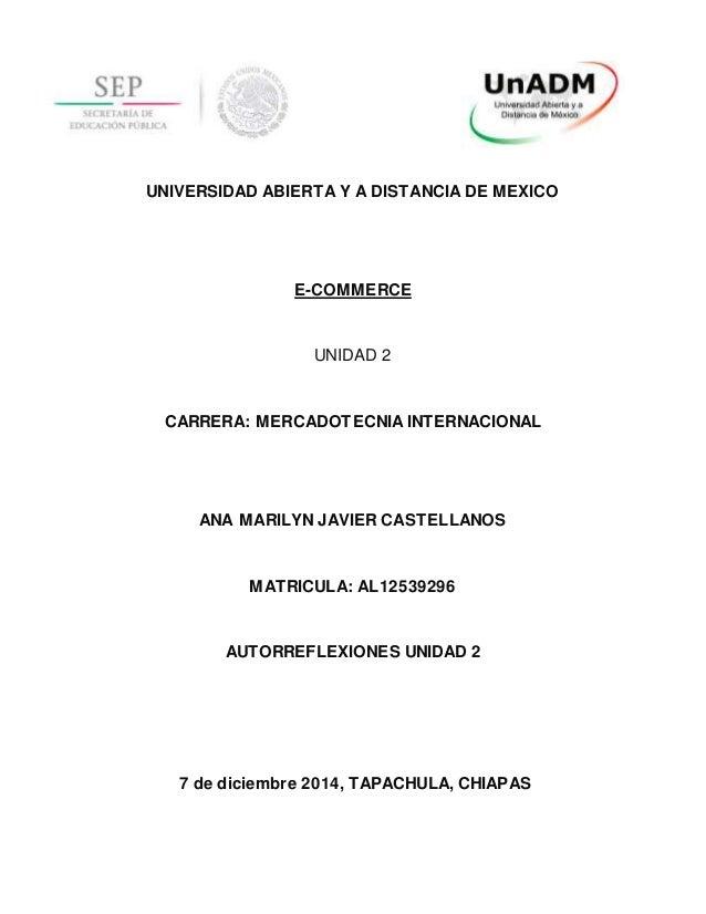 UNIVERSIDAD ABIERTA Y A DISTANCIA DE MEXICO E-COMMERCE UNIDAD 2 CARRERA: MERCADOTECNIA INTERNACIONAL ANA MARILYN JAVIER CA...