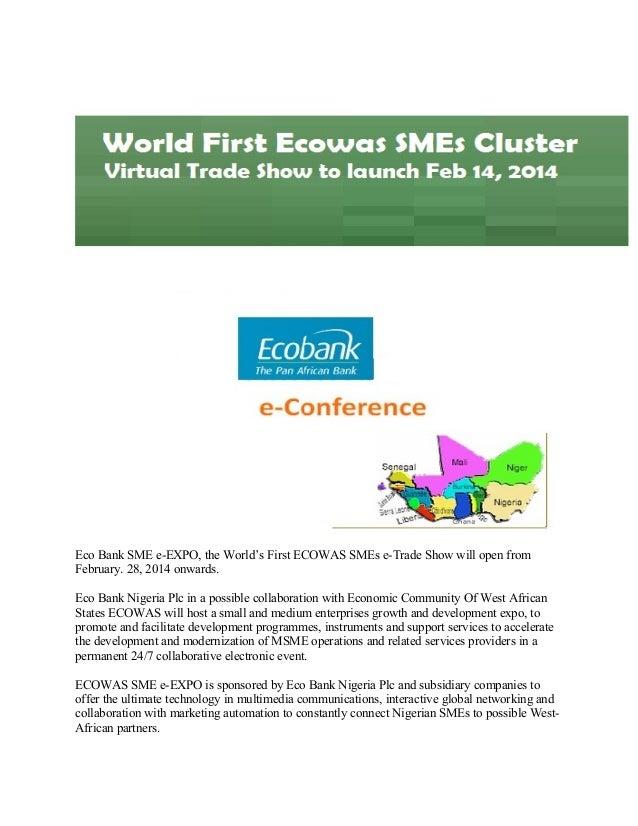 Eco Bank SME e-EXPO, the World's First ECOWAS SMEs e-Trade Show will open from February. 28, 2014 onwards. Eco Bank Nigeri...