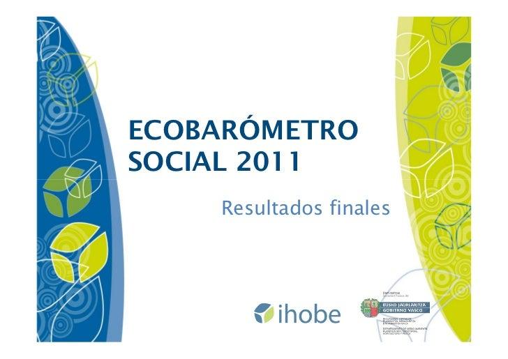 ECOBARÓMETROSOCIAL 2011    Resultados finales