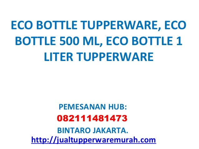 ECO BOTTLE TUPPERWARE, ECO BOTTLE 500 ML, ECO BOTTLE 1     LITER TUPPERWARE           PEMESANAN HUB:          082111481473...