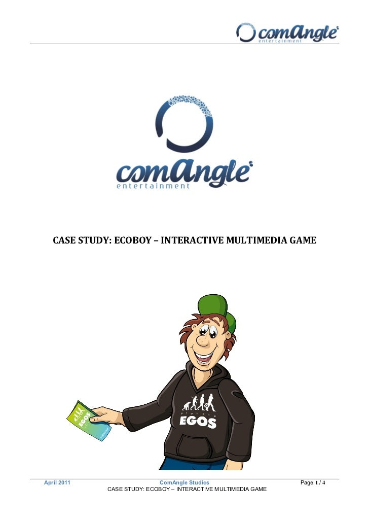 CASE STUDY: ECOBOY – INTERACTIVE MULTIMEDIA GAMEApril 2011                  ComAngle Studios                    Page 1 / 4...