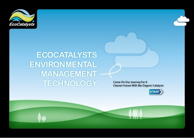 ECOCATALYSTSENVIRONMENTAL  MANAGEMENT  TECHNOLOGY    Come On Our Journey For A                Cleaner Future With Bio Orga...