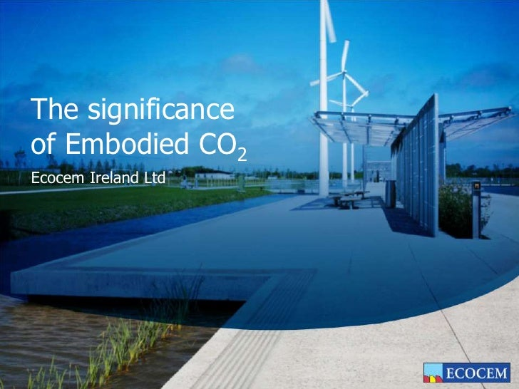 The significance of Embodied CO2<br />Ecocem Ireland Ltd<br />