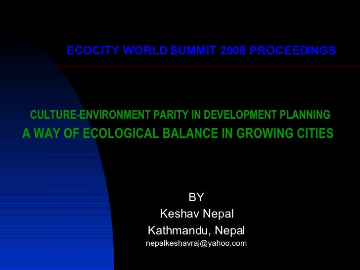 CULTURE-ENVIRONMENT PARITY IN DEVELOPMENT PLANNING A WAY OF ECOLOGICAL BALANCE IN GROWING CITIES   BY Keshav Nepal Kathman...