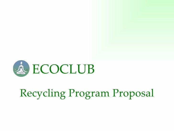 Recycling Program Proposal ECOCLUB