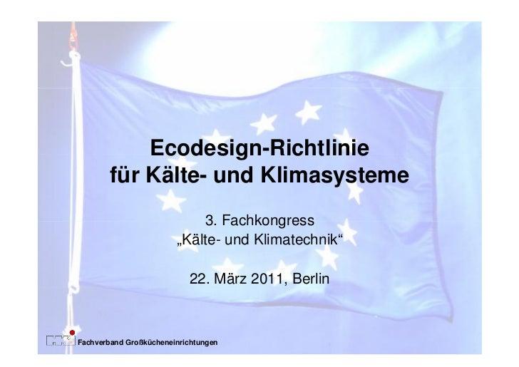 """Ecodesign-Richtlinie        für Kälte- und Klimasysteme                           3. Fachkongress                        """"..."""