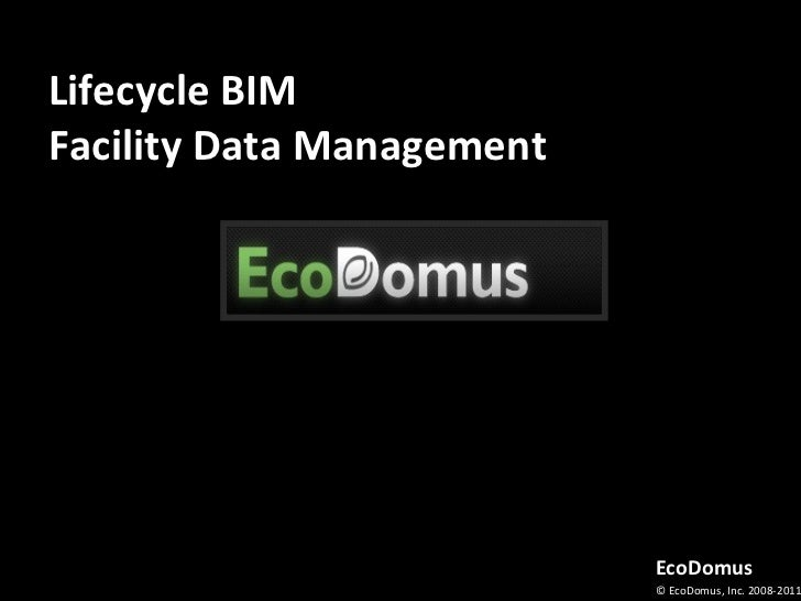 Lifecycle BIMFacility Data Management                           EcoDomus                           © EcoDomus, Inc. 2008-2...