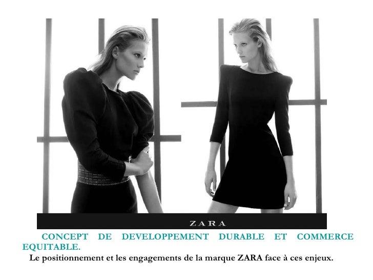 CONCEPT DE DEVELOPPEMENT DURABLE ET COMMERCE EQUITABLE.   Le positionnement et les engagements de la marque ZARA face à ce...