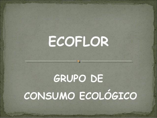 ECOFLOR    GRUPO DECONSUMO ECOLÓGICO