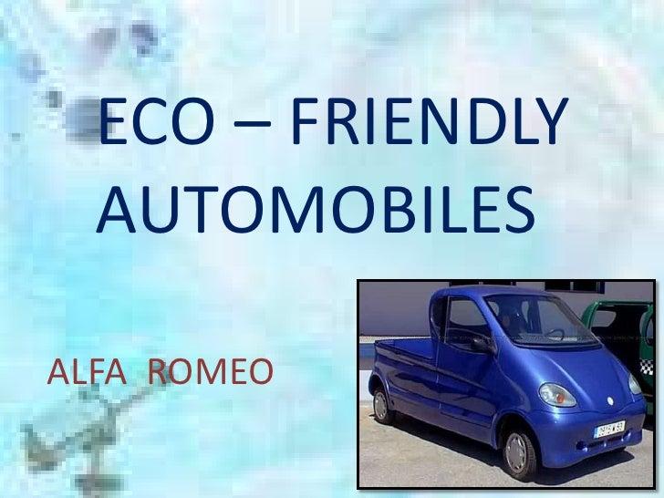ECO – FRIENDLY  AUTOMOBILES<br />  ALFA  ROMEO<br />