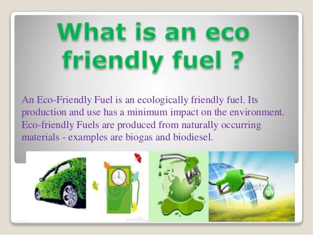 Eco friendly fuels