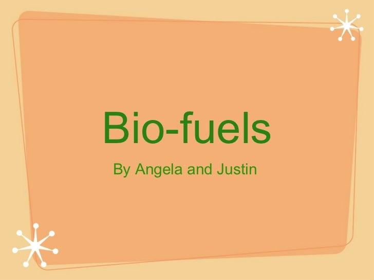 Bio-fuels <ul><li>By Angela and Justin  </li></ul>
