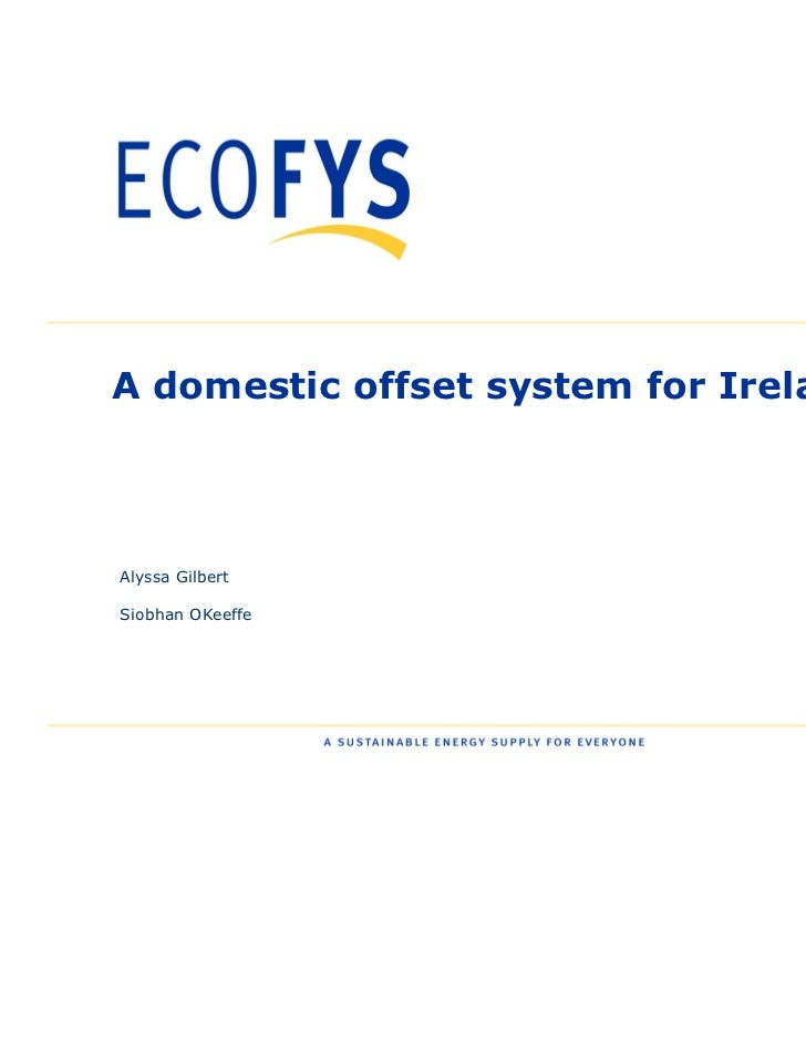 A Domestic Offset System for Ireland - Ecofys Consultants - EPA Domestic Offsetting Workshop May 2011