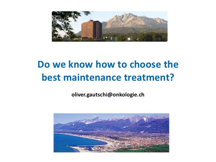Gene Profiling in Clinical Oncology - Slide 3 - O. Gautschi - Do we know how to chose the best maintenance treatment?