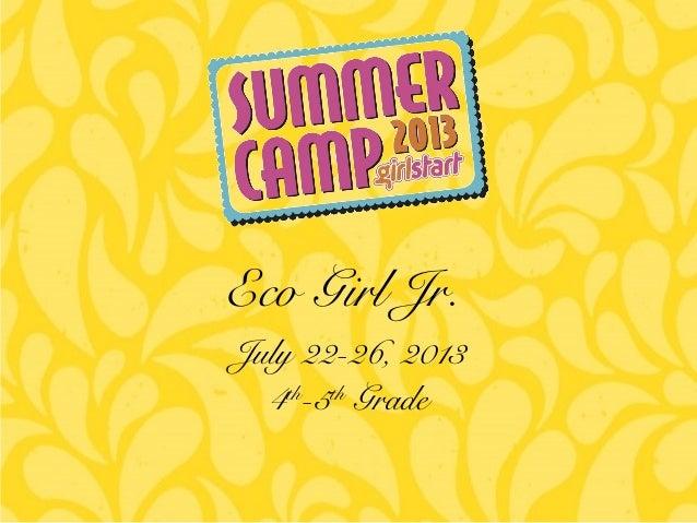 July 22-26, 2013 4th -5th Grade Eco Girl Jr.