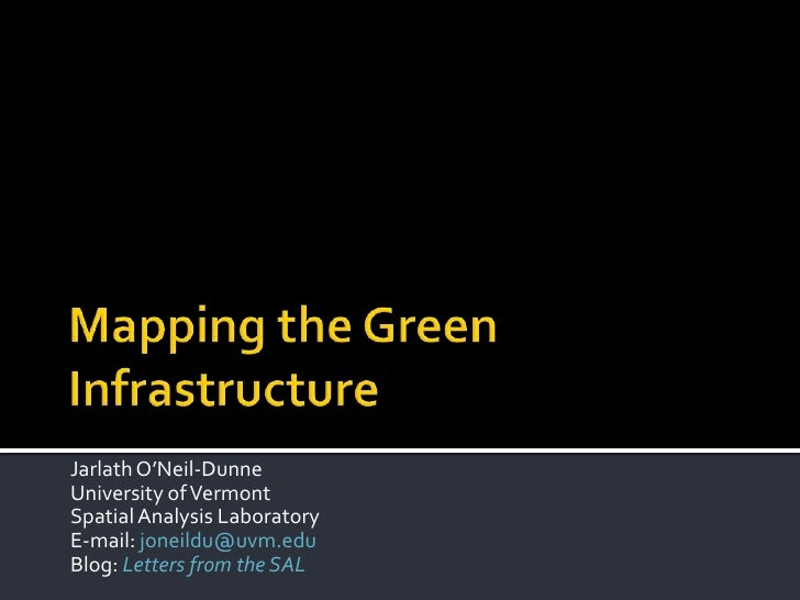 Mapping the Green Infrastructure<br />Jarlath O'Neil-Dunne<br />University of Vermont<br />Spatial Analysis Laboratory<br ...
