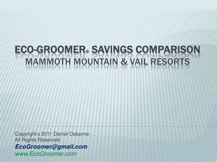 Eco-Groomer©Savings Comparison Mammoth Mountain & vail Resorts<br />Copyright© 2011 Daniel Osborne <br />All Rights Reserv...