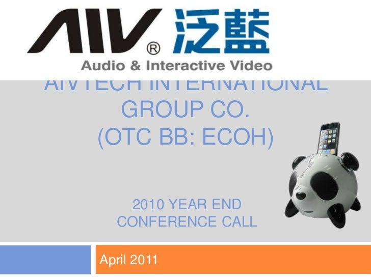 AIVtech international group Co.(OTC BB: ECOH)<br />April 2011<br />1<br />2010 Year end <br />conference call<br />