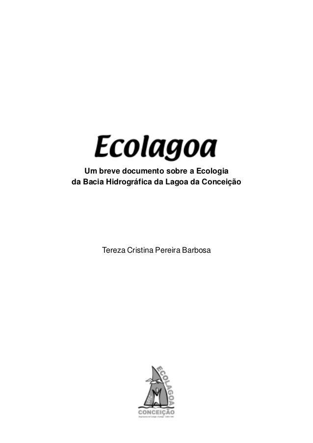 1   Um breve documento sobre a Ecologiada Bacia Hidrográfica da Lagoa da Conceição       Tereza Cristina Pereira Barbosa