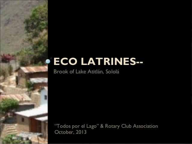 "ECO LATRINES-Brook of Lake Atitlán, Sololá  ""Todos por el Lago"" & Rotary Club Association October, 2013"