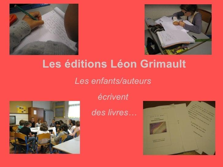Les éditions Léon Grimault     Les enfants/auteurs          écrivent         des livres…