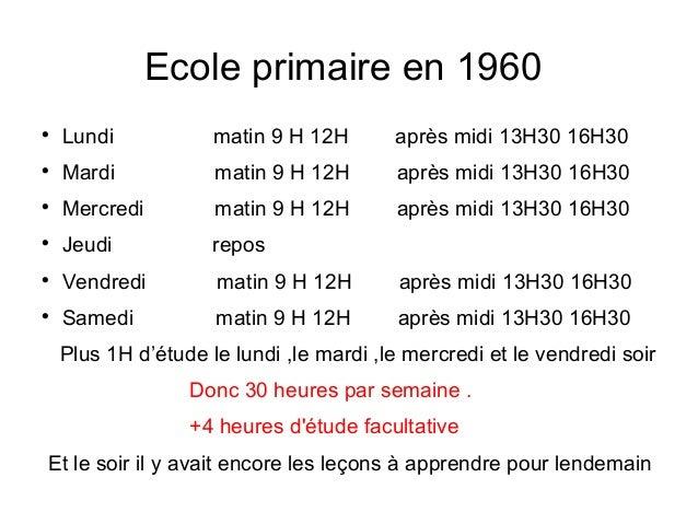 Ecole primaire en 1960  Lundi matin 9 H 12H après midi 13H30 16H30  Mardi matin 9 H 12H après midi 13H30 16H30  Mercred...