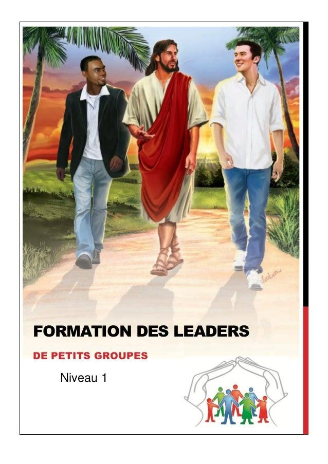 FORMATION DES LEADERS DE PETITS GROUPES Niveau 1