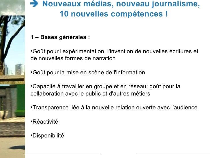    Nouveaux médias, nouveau journalisme, 10 nouvelles compétences !  <ul><li>1 – Bases générales : </li></ul><ul><li>Goût...