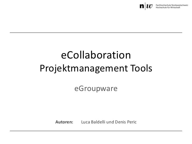 eCollaborationProjektmanagement Tools              eGroupware   Autoren:    Luca Baldelli und Denis Peric