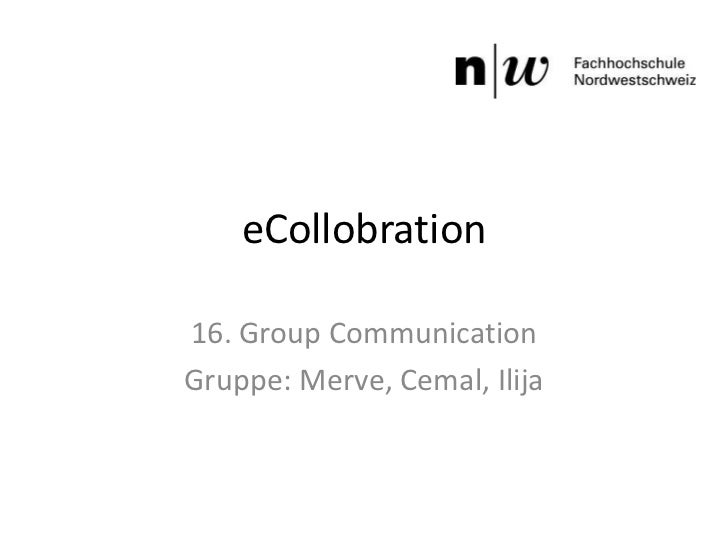 eCollobration16. Group CommunicationGruppe: Merve, Cemal, Ilija