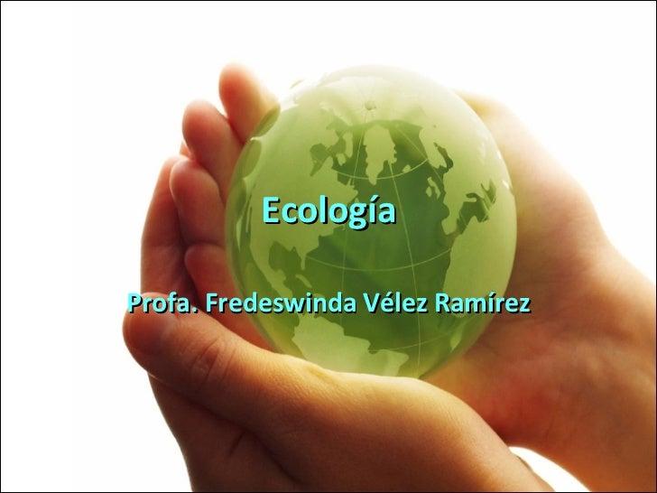 Ecología Profa. Fredeswinda Vélez Ramírez