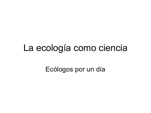 La ecología como ciencia     Ecólogos por un día