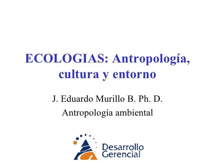 Ecologías: Antropología Cultura Y Entorno