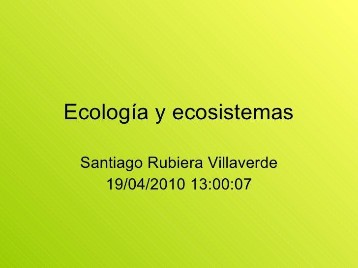 Ecología y ecosistemas Santiago Rubiera Villaverde 19/04/2010 13:00:07
