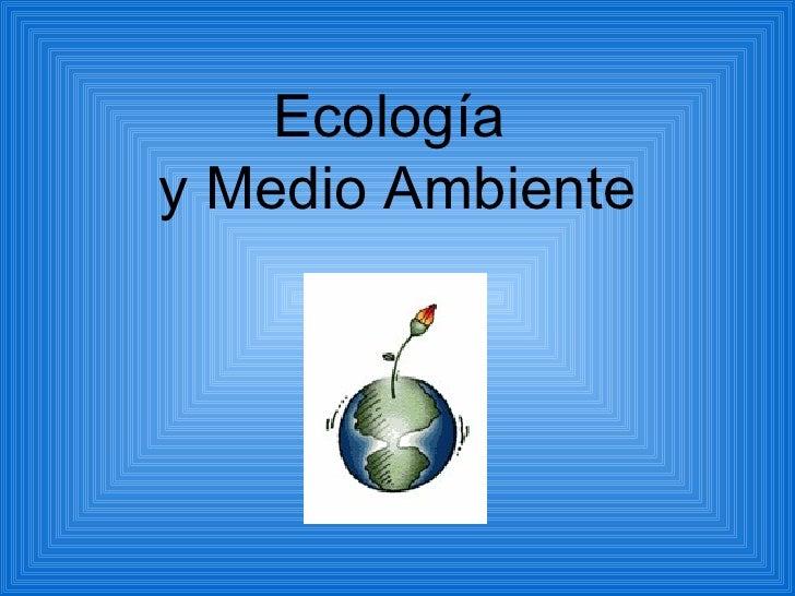 Ecologíay Medio Ambiente
