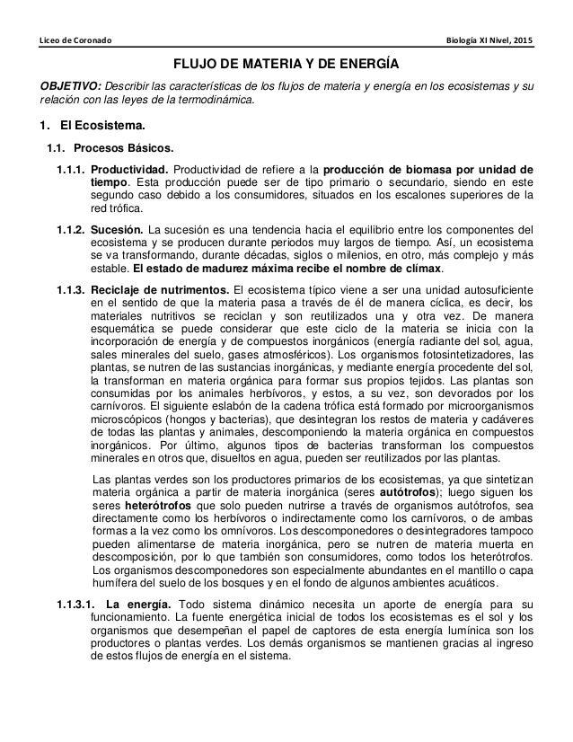 Liceo de Coronado Biología XI Nivel, 2015 FLUJO DE MATERIA Y DE ENERGÍA OBJETIVO: Describir las características de los flu...